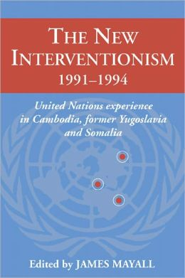 The New Interventionism, 1991-1994: United Nations Experience in Cambodia, Former Yugoslavia and Somalia