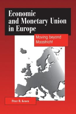 Economic and Monetary Union in Europe: Moving beyond Maastricht