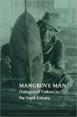 Mangrove Man: Dialogics of Culture in the Sepik Estuary