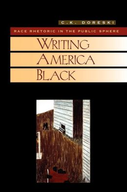 Writing America Black: Race Rhetoric and the Public Sphere