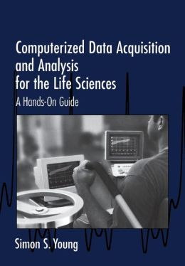 Computerized Data Acquisition and Analysis for the Life Sciences: A Hands-on Guide