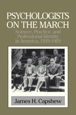Psychologists on the March: Science, Practice, and Professional Identity in America, 1929 1969