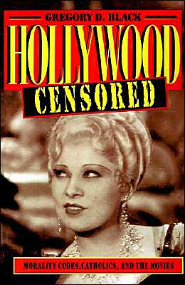 Hollywood Censored: Morality Codes, Catholics, and the Movies