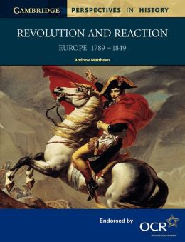 Revolution and Reaction: Europe 1789-1849