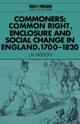 Commoners: Common Right, Enclosure and Social Change in England, 1700-1820