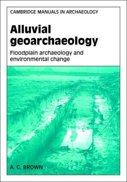 Alluvial Geoarchaeology: Floodplain Archaeology and Environmental Change