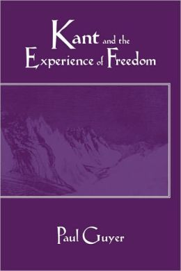 Kant and the Experience of Freedom: Essays on Aesthetics and Morality