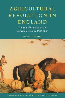 Agricultural Revolution in England: The Transformation of the Agrarian Economy, 1500-1850