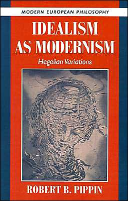 Idealism as Modernism: Hegelian Variations