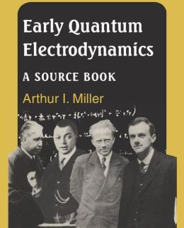 Early Quantum Electrodynamics: A Sourcebook