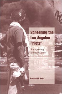 Screening the Los Angeles 'Riots': Race, Seeing, and Resistance