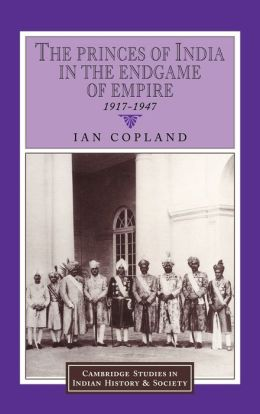 The Princes of India in the Endgame of Empire, 1917-1947