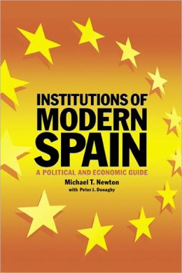 Institutions of Modern Spain: A Political and Economic Guide