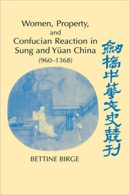 Women, Property, and Confucian Reaction in Sung and Yuan China (960-1368)