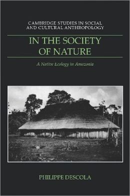 In the Society of Nature: A Native Ecology in Amazonia