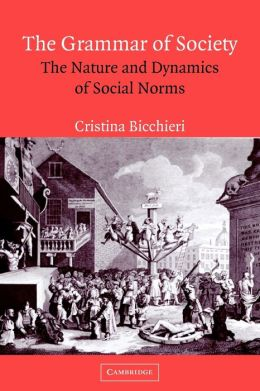 The Grammar of Society: The Nature and Dynamics of Social Norms