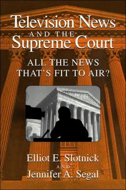 Television News and the Supreme Court: All the News that's Fit to Air?