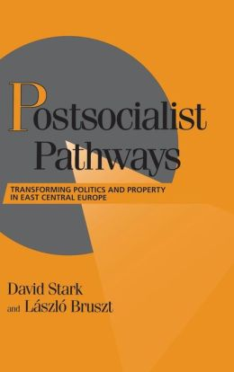 Postsocialist Pathways: Transforming Politics and Property in East Central Europe