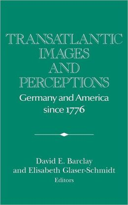 Transatlantic Images and Perceptions: Germany and America since 1776