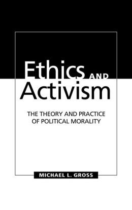 Ethics and Activism: The Theory and Practice of Political Morality