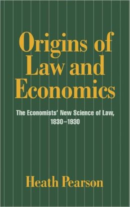 Origins of Law and Economics: The Economists' New Science of Law, 1830-1930