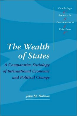 The Wealth of States: A Comparative Sociology of International Economic and Political Change