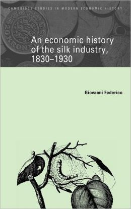 An Economic History of the Silk Industry, 1830-1930