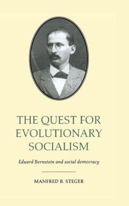 Quest for Evolutionary Socialism: Eduard Bernstein and Social Democracy