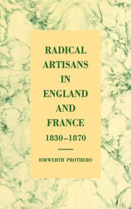 Radical Artisans in England and France, 1830-1870