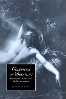 Coleridge on Dreaming: Romanticism, Dreams and the Medical Imagination