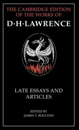 Late Essays and Articles (The Cambridge Edition of the Works of D. H. Lawrence)