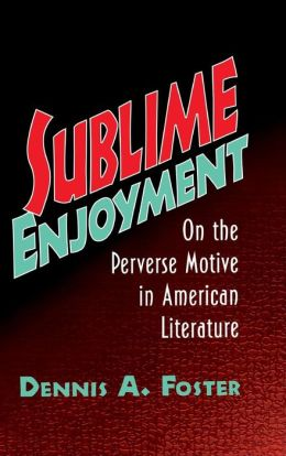 Sublime Enjoyment: On the Perverse Motive in American Literature