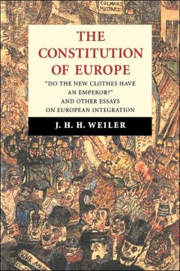 Constitution of Europe: 'Do the New Clothes Have an Emperor?' and Other Essays on European Integration