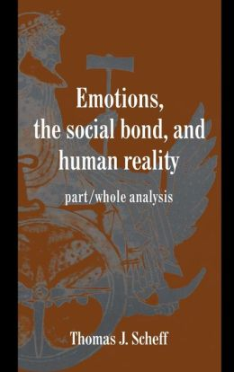 Emotions, the Social Bond, and Human Reality: Part/Whole Analysis