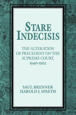 Stare Indecisis: The Alteration of Precedent on the Vinson, Warren, Burger and Rehnquist Courts