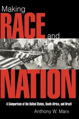 Making Race and Nation: A Comparison of the United States, South Africa, and Brazil