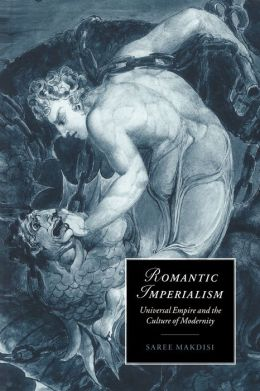 Romantic Imperialism: Universal Empire and the Culture of Modernity