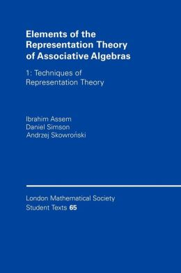 Elements of the Representation Theory of Associative Algebras, Volume 1: Techniques of Representation Theory