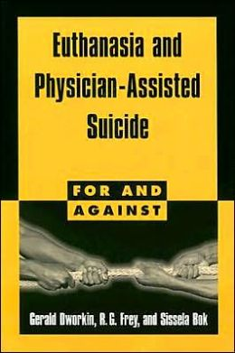 Euthanasia and Physician Assisted Suicide (For and Against Series)