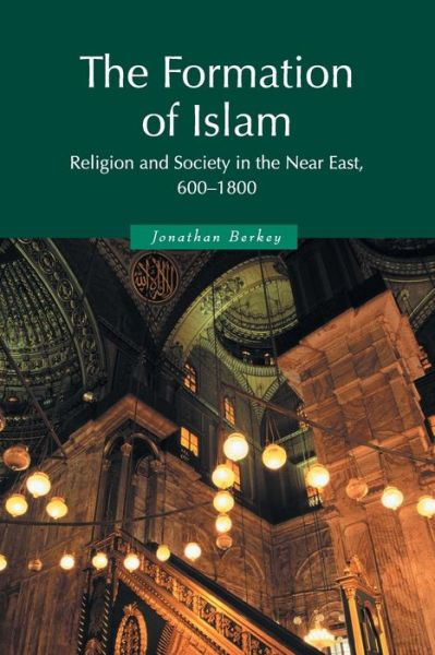 The Formation of Islam: Religion and Society in the Near East, 600-1800