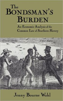 Bondsman's Burden: An Economic Analysis of the Common Law of Southern Slavery