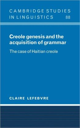 Creole Genesis and the Acquisition of Grammar: The Case of Haitian Creole