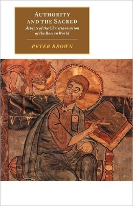 Authority and the Sacred: Aspects of the Christianisation of the Roman World