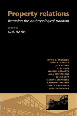 Property Relations: Renewing the Anthropological Tradition