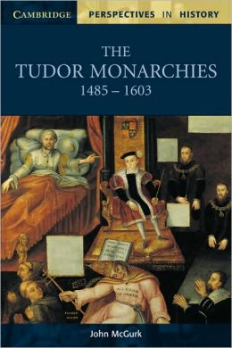 The Tudor Monarchies, 1485-1603