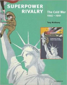 Superpower Rivalry: The Cold War, 1945-1991