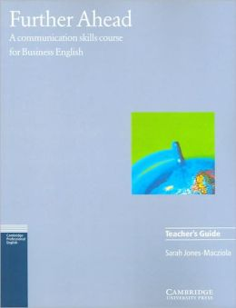 Further Ahead Teacher's guide: A Communication Skills Course for Business English