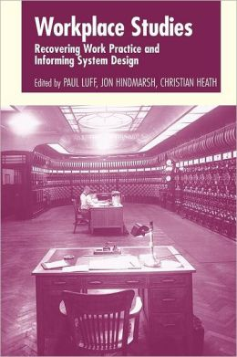 Workplace Studies: Recovering Work Practice and Informing System Design