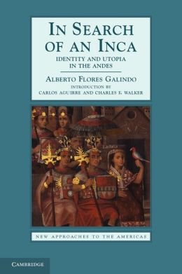 In Search of an Inca: Identity and Utopia in the Andes