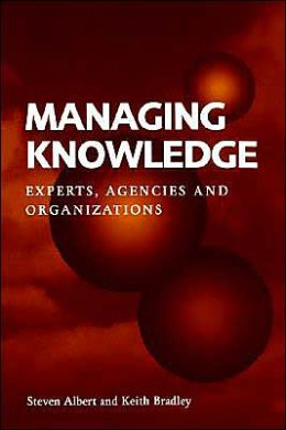 Managing Knowledge: Experts, Agencies and Organisations